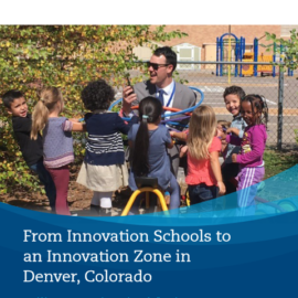 From Innovation Schools to an Innovation Zone in Denver, Colorado